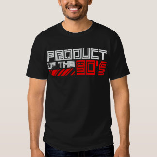 Products Of The 90's -- T-Shirt