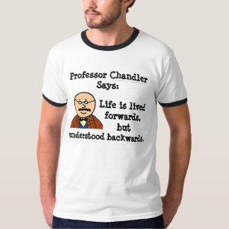 Prof. Chandler/Life T-Shirt