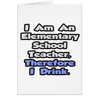 Profesor de escuela elemental, por lo tanto bebo felicitaciones