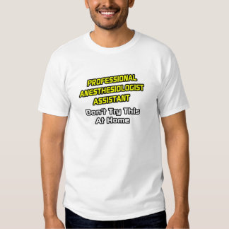 Professional Anesthesiologist Assistant .. Joke Tshirt