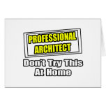 Professional Architect...Don't Try This At Home Greeting Cards