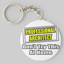 Professional Architect...Don't Try This At Home Basic Round Button Keychain