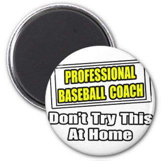 Professional Baseball Coach...Don't Try At Home Magnet