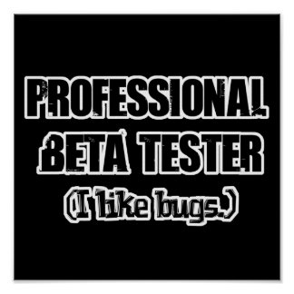 professional beta tester (like bugs) poster