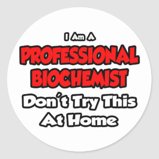 Professional Biochemist ... Don't Try This At Home Classic Round Sticker