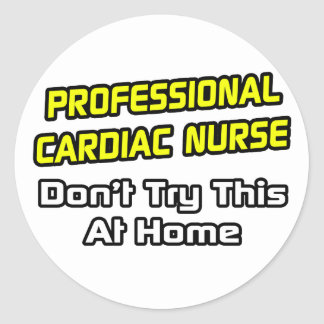 Professional Cardiac Nurse .. Joke Classic Round Sticker