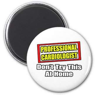 Professional Cardiologist...Don't Try At Home 2 Inch Round Magnet