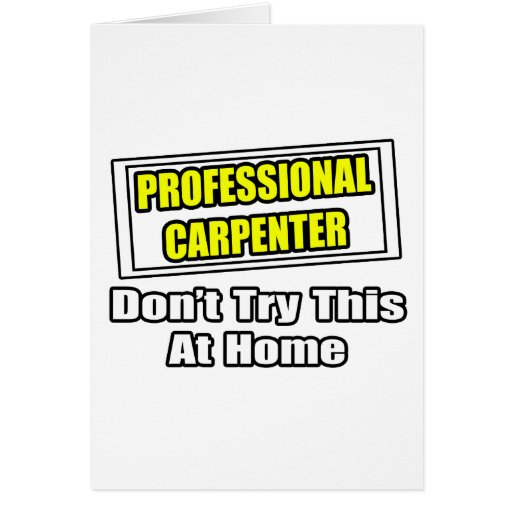 Professional Carpenter...Don't Try This At Home Greeting Card
