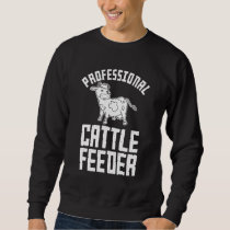 Professional Cattle Feeder Tractor Pasture Farm Sweatshirt