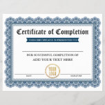 "Professional Certificate of Completion - Your Logo<br><div class=""desc"">Professional,  Customizable,  Certificate of Completion. Great for classes,  training courses,  schools,  business courses and more. Personalize with your custom text. Add your Business,  Company or School Logo.</div>"