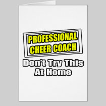 Professional Cheer Coach...Don't Try at Home Greeting Card