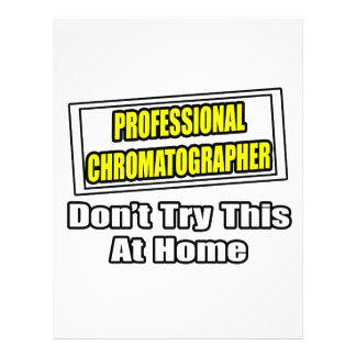 """Professional Chromatographer...Don't Try This 8.5"""" X 11"""" Flyer"""