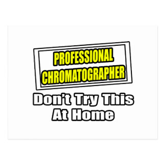 Professional Chromatographer...Don't Try This Postcard