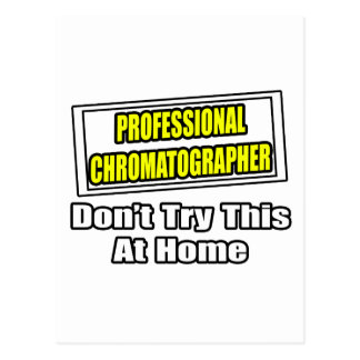 Professional Chromatographer...Don't Try This Postcards
