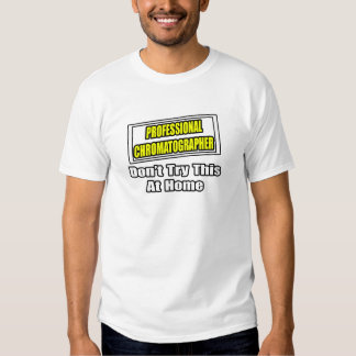 Professional Chromatographer...Don't Try This T-Shirt