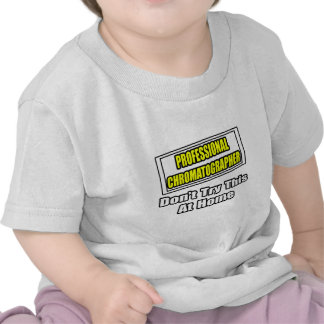 Professional Chromatographer...Don't Try This Tee Shirts
