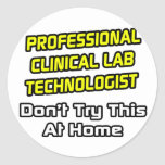 Professional Clinical Lab Technologist .. Joke Classic Round Sticker