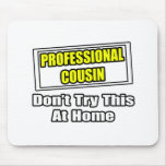 Professional Cousin...Don't Try This At Home Mousepad