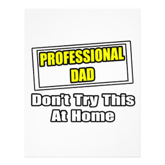 Professional Dad...Don't Try This At Home Full Color Flyer