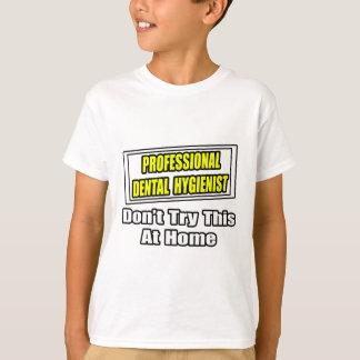 Professional Dental Hygienist...Joke T-Shirt