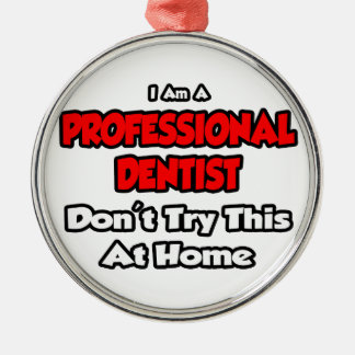 Professional Dentist Don t Try This At Home Christmas Tree Ornament
