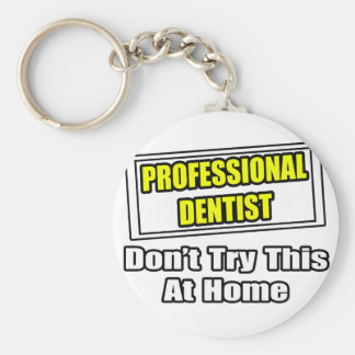 Professional Dentist...Don't Try This At Home Keychain