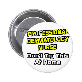 Professional Dermatology Nurse .. Joke Pinback Button