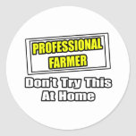 Professional Farmer...Don't Try This At Home Classic Round Sticker