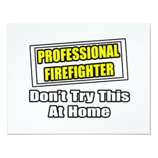 Professional Firefighter...Don't Try At Home 4.25x5.5 Paper Invitation Card