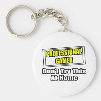 Professional Gamer...Don't Try This At Home Keychain