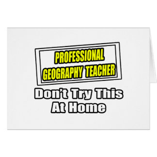 Professional Geography Teacher...Joke Greeting Card
