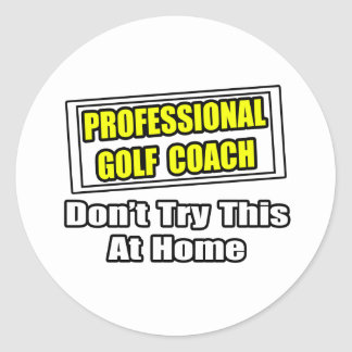 Professional Golf Coach...Don't Try At Home Sticker
