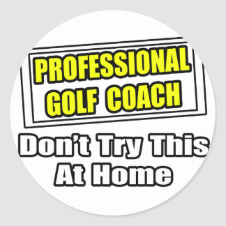 Professional Golf Coach...Don't Try At Home Round Stickers