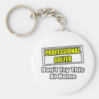 Professional Golfer Don t Try This At Home Key Chain