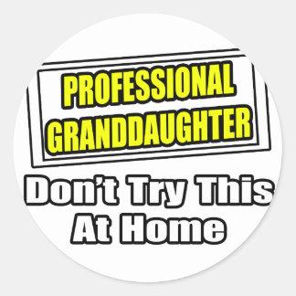 Professional Granddaughter...Joke Classic Round Sticker