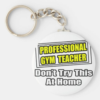 Professional Gym Teacher...Don't Try At Home Keychain