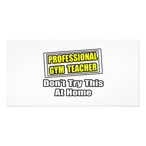 Professional Gym Teacher...Don't Try At Home Photo Card