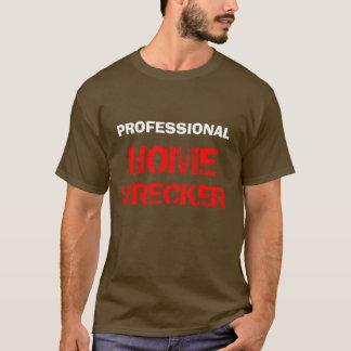 """""""Professional Home Wrecker"""" t-shirt"""