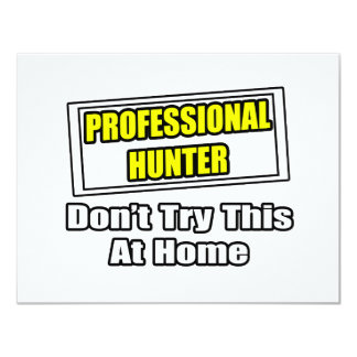 Professional Hunter...Don't Try This At Home Invite