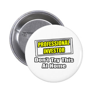 Professional Investor...Don't Try This At Home Pinback Buttons