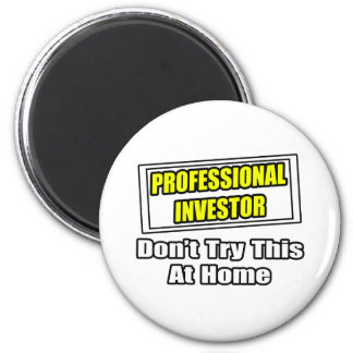 Professional Investor...Don't Try This At Home Fridge Magnet