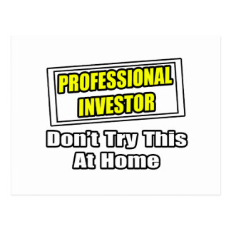 Professional Investor...Don't Try This At Home Postcard