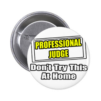 Professional Judge...Don't Try This At Home Pinback Button