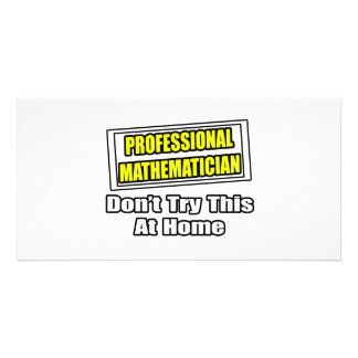 Professional Mathematician...Don't Try This Photo Greeting Card