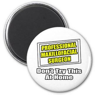 Professional Maxillofacial Surgeon...Joke 2 Inch Round Magnet
