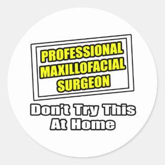 Professional Maxillofacial Surgeon...Joke Classic Round Sticker