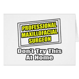 Professional Maxillofacial Surgeon...Joke Greeting Card
