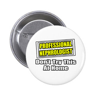 Professional Nephrologist...Don't Try This At Home 2 Inch Round Button