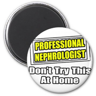 Professional Nephrologist...Don't Try This At Home 2 Inch Round Magnet