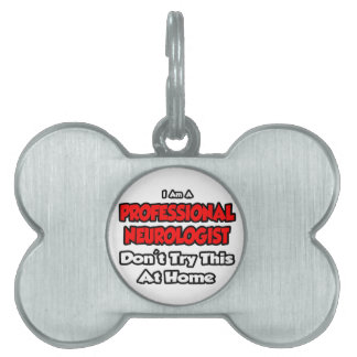 Professional Neurologist Don t Try This Pet ID Tag